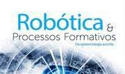 """A obra """"Robótica e processos formativos"""" está disponível em formatos eletrônico e impresso - Continue lendo"""